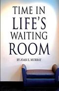 Time in Life's Waiting Room : None