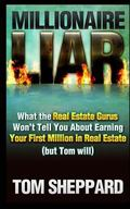 Millionaire Liar : What Real Estate Gurus Won't Tell You (but Tom Will)