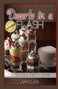 Desserts in a Flash : Fast Food from Home