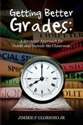 Getting Better Grades: A Strategic Approach for Inside and Outside the Classroom