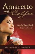 Amaretto with Coffee : Jonah Bradford Imports a Family