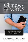 Glimpses of Grace: Reflections of a Life in Christ