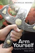 Arm Yourself: Equipping Ourselves with the Armor of God