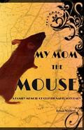 My Mom the Mouse (a Family Memoir of Questionable Accuracy)