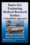 Basics For Evaluating Medical Research Studies: A Simplified Approach: And Why Your Patients...