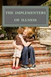 The Implementers of Illness: America' Illness Care Act