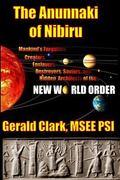 Anunnaki of Nibiru : Mankind's Forgotten Creators, Enslavers, Saviors, and Hidden Architects...