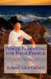 Power Parenting for Poor People: Roland Gilbert's Stress-free Power Parenting System(R), Vol...