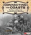 Connecting the Coasts : The Race to Build the Transcontinental Railroad