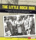 Little Rock Nine : A Primary Source Exploration of the Battle for School Integration