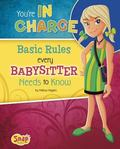 You're in Charge : Basic Rules Every Babysitter Needs to Know