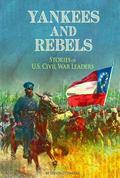 Yankees and Rebels : Stories of U.S. Civil War Leaders