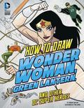 How to Draw Wonder Woman, Green Lantern, and Other DC Super Heroes