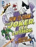How to Draw the Joker, Lex Luthor, and Other DC Super-Villains