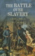 Battle over Slavery : Causes and Effects of the U.S. Civil War