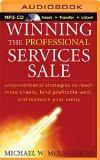 Winning the Professional Services Sale: Unconventional Strategies to Reach More Clients, Lan...