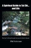 A Spiritual Guide to Tai Chi . . . and Life: The Tao Te Ching through the Eyes of a Tai Chi ...