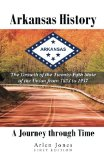 Arkansas History: A Journey through Time: The Growth of the Twenty-Fifth State of the Union ...