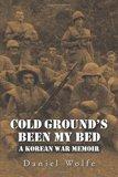 Cold Ground's Been My Bed: A Korean War Memoir