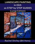 Landscape Painting in Oils: 20 Step by Step Guides (Large Edition)