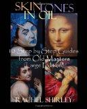 Skin Tones in Oil 10: Step by Step Guides from Old Masters (Large Edition)