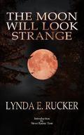 The Moon Will Look Strange