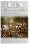 The Top 5 Greatest Civil War Generals: Robert E. Lee, Stonewall Jackson, Ulysses S. Grant, W...