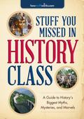 Stuff You Missed in History Class : A Guide to History's Biggest Myths, Mysteries, and M...