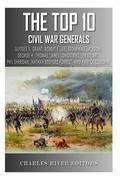 Top 10 Greatest Civil War Generals: Ulysses S. Grant, Robert E. Lee, Stonewall Jackson, Will...