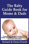 Baby Guide Book for Moms and Dads: Development, Nutrition, Feeding, Sleep, Health, Talking, ...