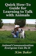 Quick How-To Guide for Learning to Talk with Animals : Animal Communication Everyone Can Do It