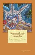 Kingdom of God, Demonology and Deliverance: Comprehensive Course of Deliverance