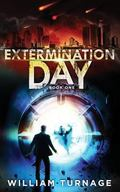 Extermination Day: (A Post Apocalyptic Thriller) (Volume 1)