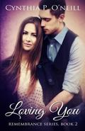 Loving You: Remembrance Series, Book 2 (Volume 2)