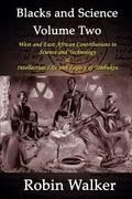 Blacks and Science Volume Two: West and East African Contributions to Science and Technology...