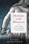 Massacre on the Merrimack : Hannah Duston's Captivity and Revenge in Colonial America