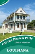 Louisiana off the Beaten Path� : A Guide to Unique Places
