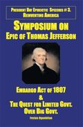 Symposium On Epic Of Thomas Jefferson: Embargo Act Of 1807 & The Quest For Limited Governmen...