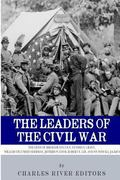 The Leaders of the Civil War: The Lives of Abraham Lincoln, Ulysses S. Grant, William Tecums...
