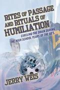 Rites of Passage and Rituals of Humiliation: Circling the drain during the high school years...