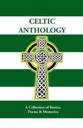Celtic Anthology: A Collection of Short Stories, Poems & Memories (Volume 1)
