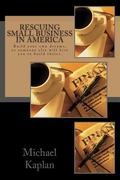 Rescuing Small Business in America: Build your OWN dreams, or someone else will hire you to ...