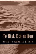 To Risk Extinction