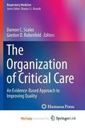 Organization of Critical Care : An Evidence-Based Approach to Improving Quality
