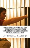Held Hostage:: How the Educational Reform Movement is Destroying Public Education