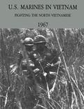 U.S. Marines in Vietnam: Fighting the North Vietnamese - 1967 (Marine Corps Vietnam Series)
