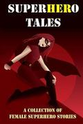 SuperHERo Tales: A Collection of Female Superhero Stories (Expanded Edition)