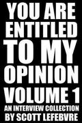 You Are Entitled To My Opinion - Volume 1: An Interview Collection