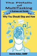The Pitfalls of Multitasking in Business and Society: Why You Should Stop and How
