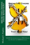 Break The Chains That Bind You!: YOUR Entrepreneurial DNA Holds the Secret to YOUR Success